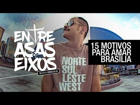 15 MOTIVOS PARA AMAR BRASÍLIA #MINHABRASÍLIA ENTRE ASAS E EIXOS