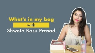 What's in my bag with Shweta Basu Prasad