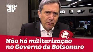 Não Ha Militarização No Governo De Bolsonaro  MarcoAntonioVilla