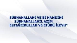Subhanallâhi ve bihamdihi subhanallâhil aziym, estağfirullahe ve etübu ileyh.