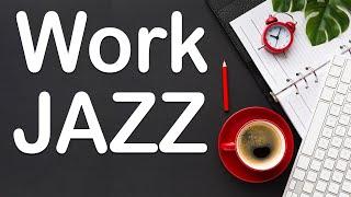 Work JAZZ: Relaxing Soft Jazz for Work \u0026 Study - Background Motivational Jazz