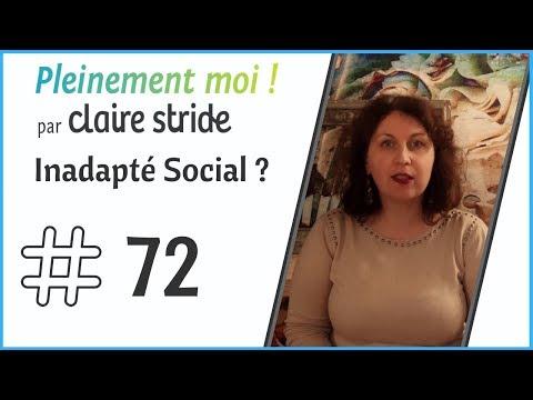 # 72 : Pourquoi On Me Traite D'inadapté Social