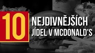 10 NEJDIVNĚJŠÍCH JÍDEL V McDONALD'S