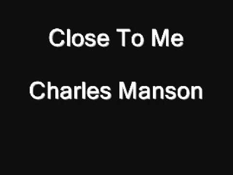 Close To Me - Charles Manson