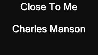 Watch Charles Manson Close To Me video