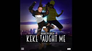 "Brooklyn Queen  ""KeKe Taught"" Me  Audio"