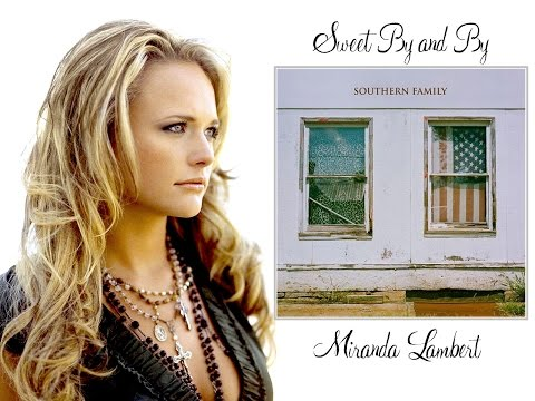 Sweet By and By - Miranda Lambert - With Lyrics