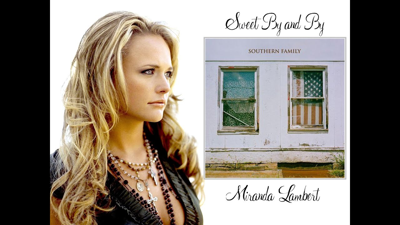 Sweet By and By - Miranda Lambert - With Lyrics
