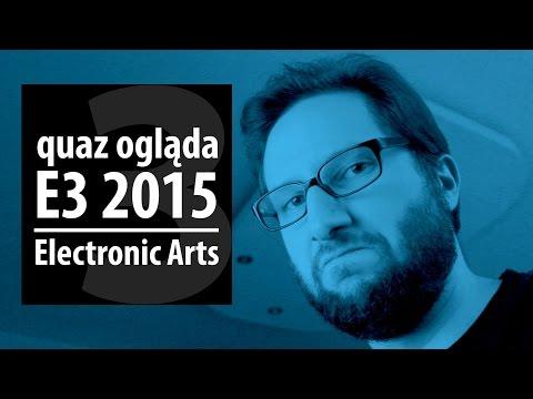 quaz ogląda E3 2015 #3: Electronic Arts