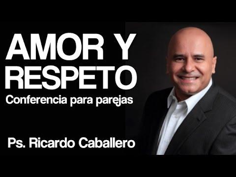 Amor Y Respeto Conferencia Para Parejas Predica Pastor Ricardo