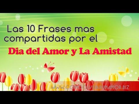 Dia Del Amor Y La Amistad Las 10 Frases Mas Compartidas Por El Dia