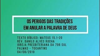 Os perigos das tradições em anular a Palavra de Deus - Rev. Danilo Alves- 04/08/2019