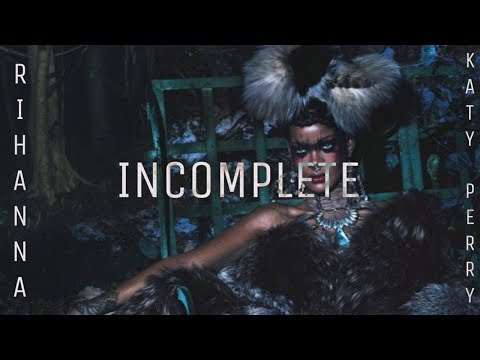 Rihanna & Katy Perry - Incomplete (New Song 2017) #R9