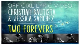 Christian Bautista & Jessica Sanchez - Two Forevers - (Official Lyric Video)