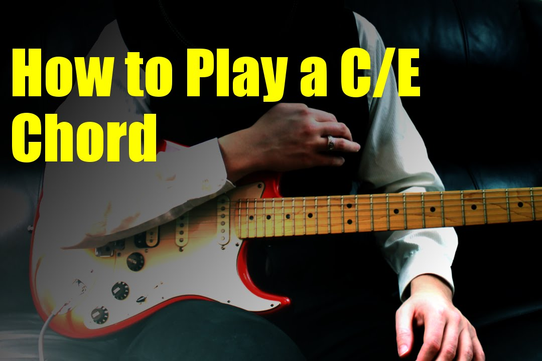 How To Play A Ce Chord Youtube