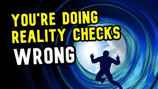 You're Doing Reality Checks WRONG: Here's Why