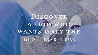 Discover A God Who Wants Only The Best For You