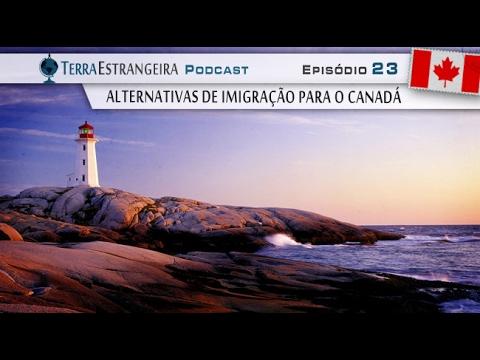 Terra Estrangeira 23: Alternativas de Imigração para o Canadá