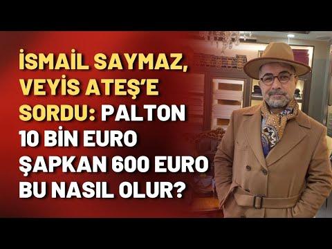 İsmail Saymaz, Veyis Ateş'e sordu: Palton 10 bin Euro şapkan 600 Euro bu nasıl olur?