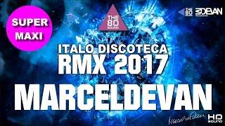 MarcelDeVan  DISCOTECA RMX 2017 ( ITALO DANCE ART  SUPER MAXI )