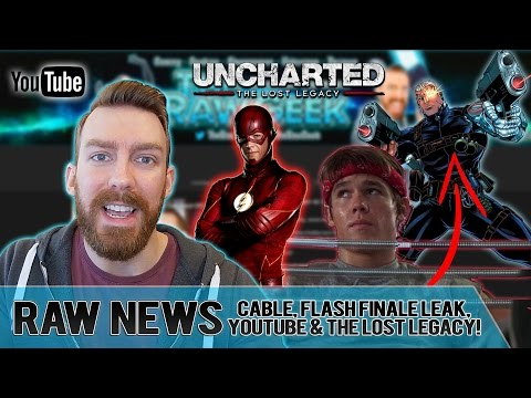Raw News: Cable, The Flash Season 3 Finale Leaked footage, YouTube Dark & Uncharted Trailer!