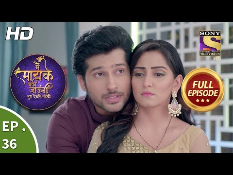Main Maayke Chali Jaaungi Tum Dekhte Rahiyo - Ep 36 - Full Episode - 30th October, 2018