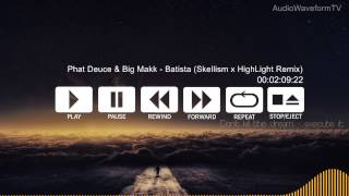 Phat Deuce & Big Makk - Batista (Skellism x HighLight Remix) FREE DOWNLOAD