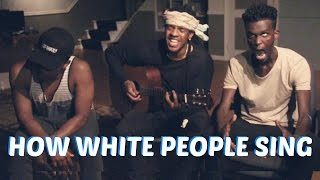 HOW WHITE PEOPLE SING