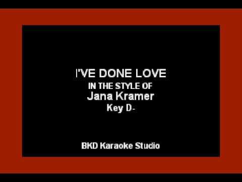 I've Done Love (In the Style of Jana Kramer) Karaoke with Lyrics