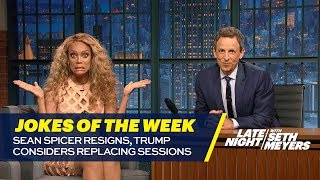 Seth's Favorite Jokes of the Week: Sean Spicer Resigns, Trump Considers Replacing Sessions