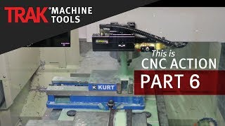 TRAK LPM | CNC Machining Action | Volume 1 | Episode 6