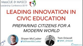 Leading Innovation in Civic Education (MassCUE/MASCD Leadership Conference 2019)