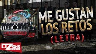 BANDA MS - ME GUSTAN LOS RETOS (LETRA)