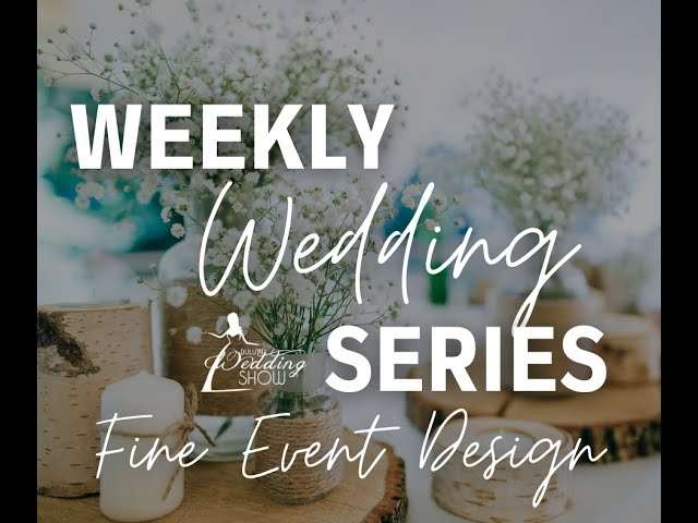 Weekly Wedding Series with Fine Event Design