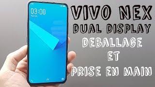 Vivo Nex dual display déballage et prise en main