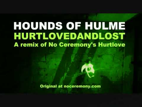 NO CEREMONY // HURTLOVE remix: Hounds Of Hulme - Hurtlovedandlost