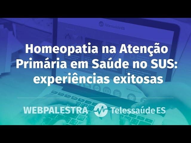 Webpalestra: Homeopatia na Atenção Primária em Saúde no SUS - Experiências exitosas