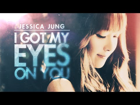 Jessica Jung - I got my eyes on you