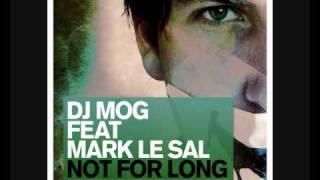 DJ Mog Feat Mark Le Sal - Not For Long (Tyler Philo Remix)
