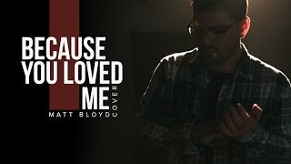 Video Because You Loved Me -  Céline Dion cover by Matt Bloyd download MP3, 3GP, MP4, WEBM, AVI, FLV Juli 2018