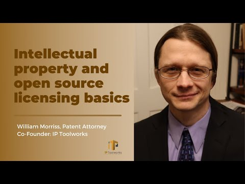 "William Morriss   ""Intellectual property and open source licensing basics"""