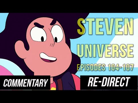 [RE-DIRECT] [Blind Commentary] Steven Universe, Episodes 104-107