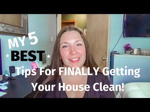 5 Tips To Help You FINALLY Get Your House Clean!