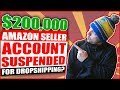 $200,000 Amazon Seller Account Suspended for Dropshipping?!