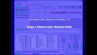 Jorge e Mateus feat. Mayckel Deitz - Amo Noite e Dia  [ Remix Stereo Love ]