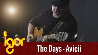 Тhe Dаys - Аvicii (ft.Robbiе Williаms) [OFFICIAL VIDEO] - Igor Presnyakov - fingerstyle guitar