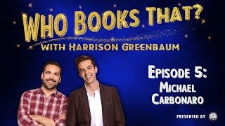 Who Books That? with Harrison Greenbaum, Ep  5: MICHAEL CARBONARO (w/ 4 SPECIAL SURPRISE GUESTS)