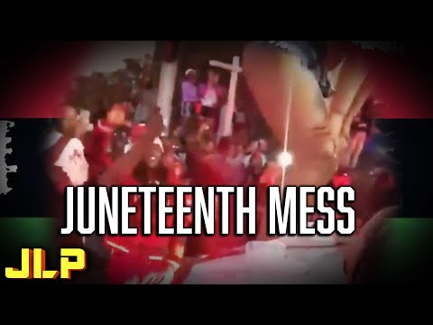 JLP   Juneteenth Celebrations Turn Violent!