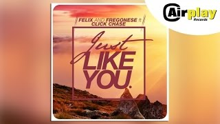 Felix And Fregonese Ft. Click Chase - Just Like You (Faith Radio Edit)