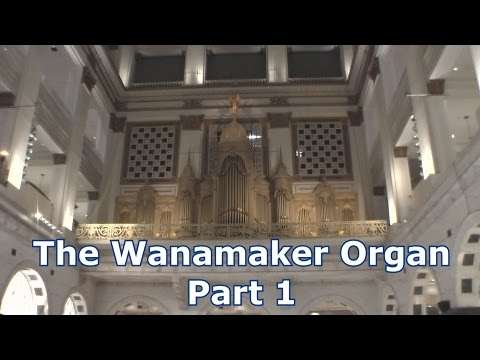 The World's Largest Musical Instrument: The Wanamaker Organ - Pt.1